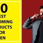 10 Best Grooming Products for Men