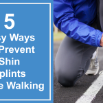 5 Easy Ways To Prevent Shin Splints While Walking